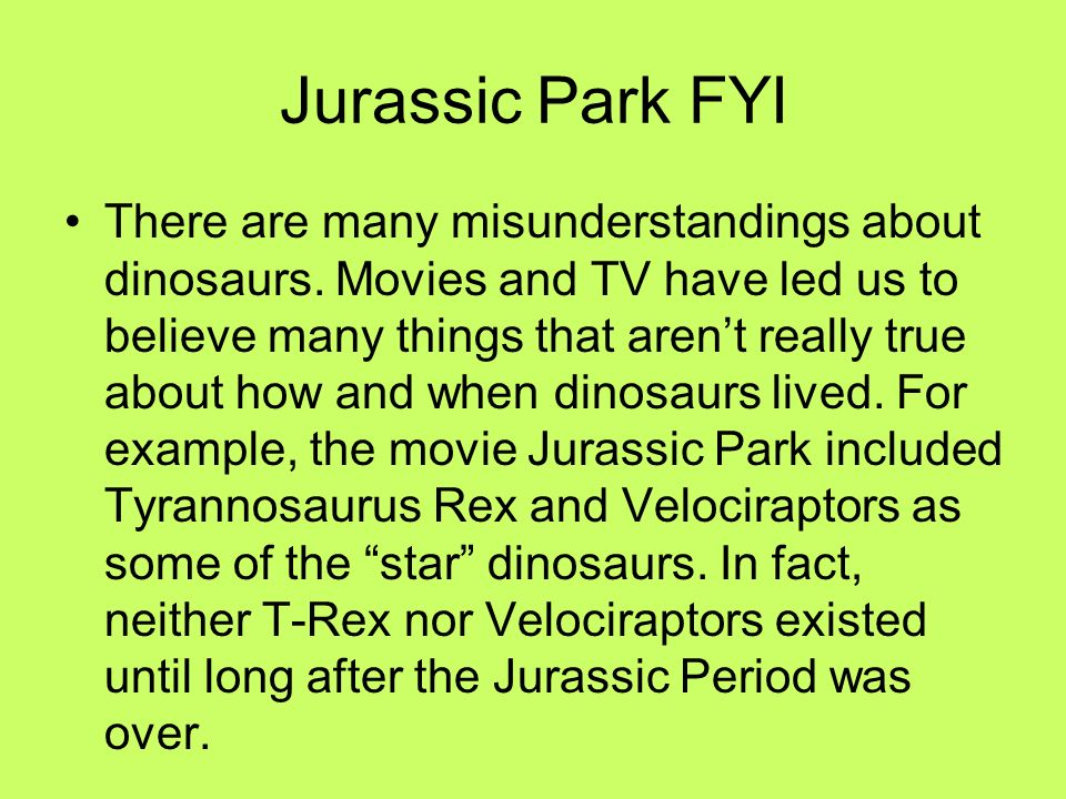 Jurassic Park FYI There are many misunderstandings about dinosaurs. Movies and TV have led us to believe many things that arent really true about how