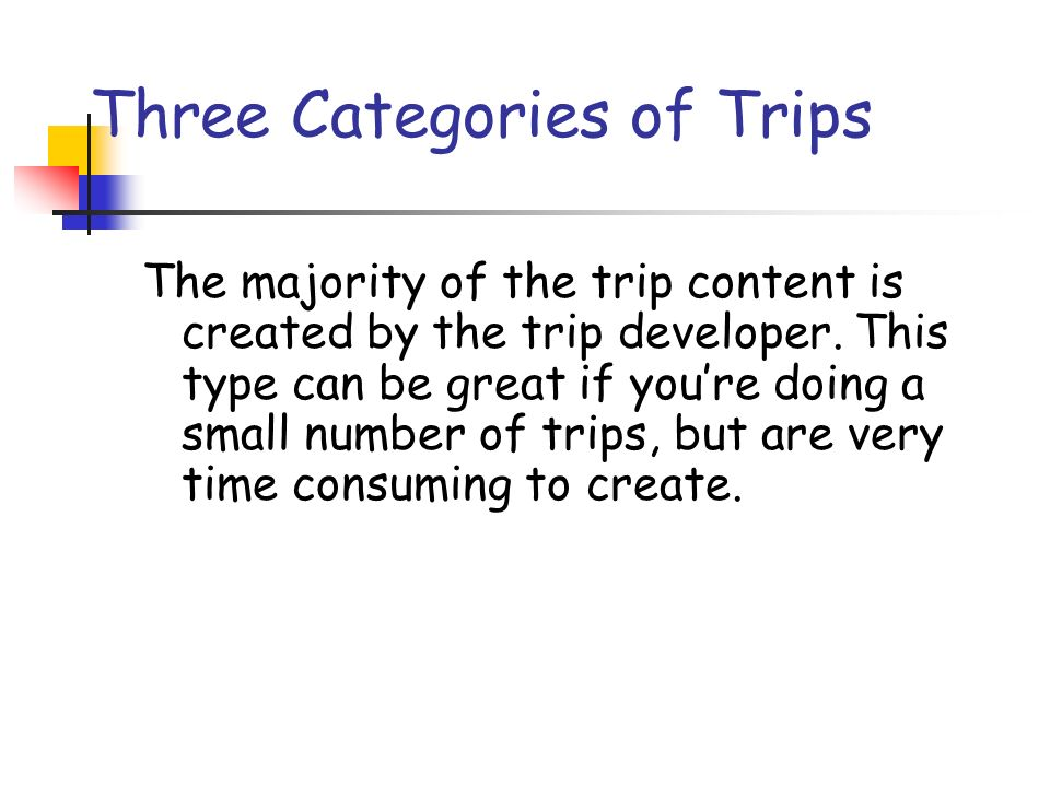 Three Categories of Trips The majority of the trip content is created by the trip developer.