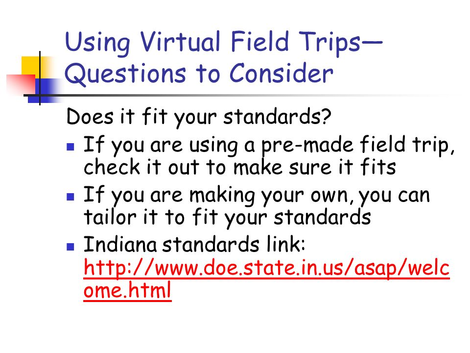 Using Virtual Field Trips Questions to Consider Does it fit your standards.
