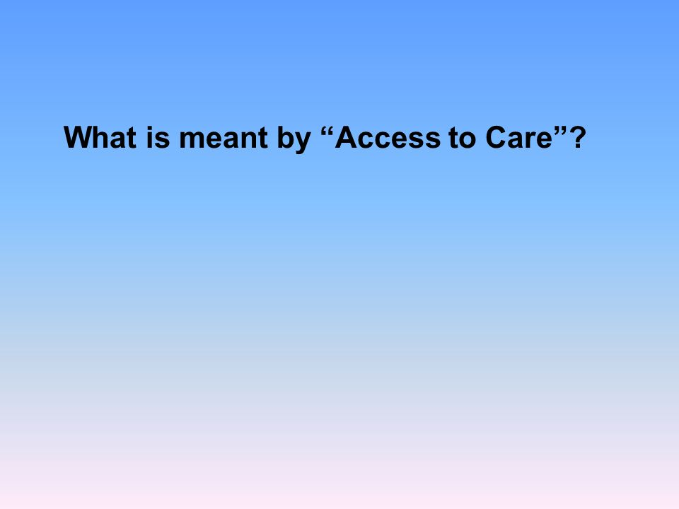 What is meant by Access to Care