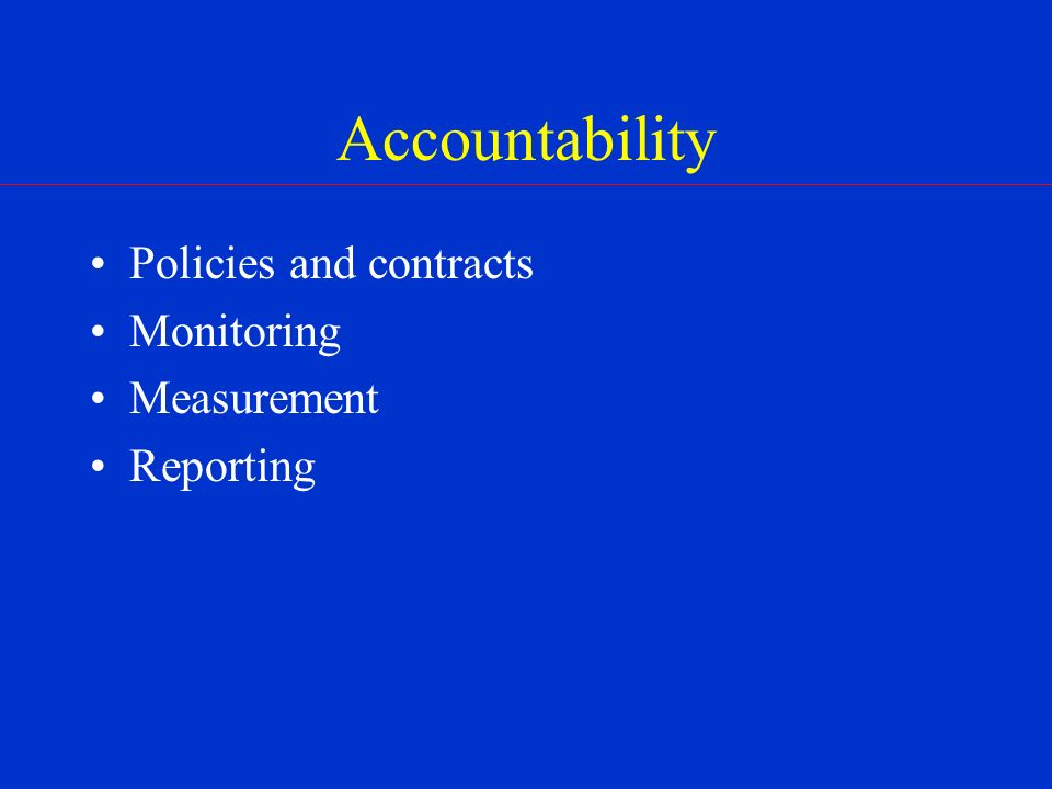 Accountability Policies and contracts Monitoring Measurement Reporting