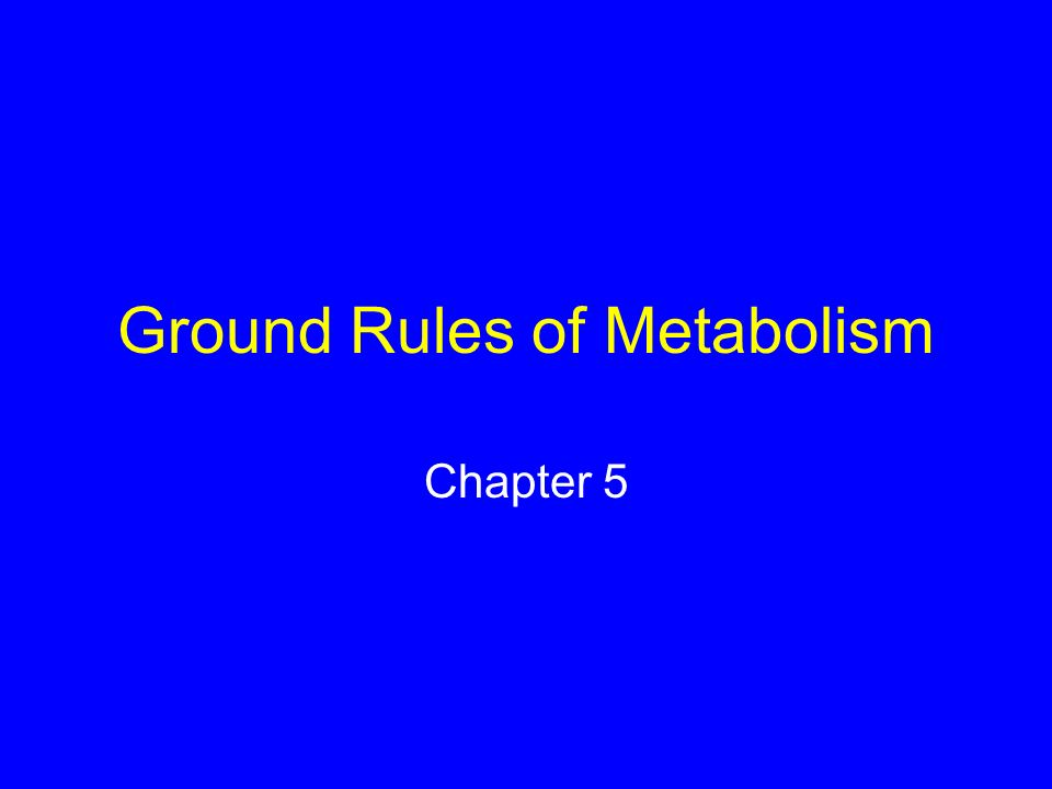 Ground Rules of Metabolism Chapter 5