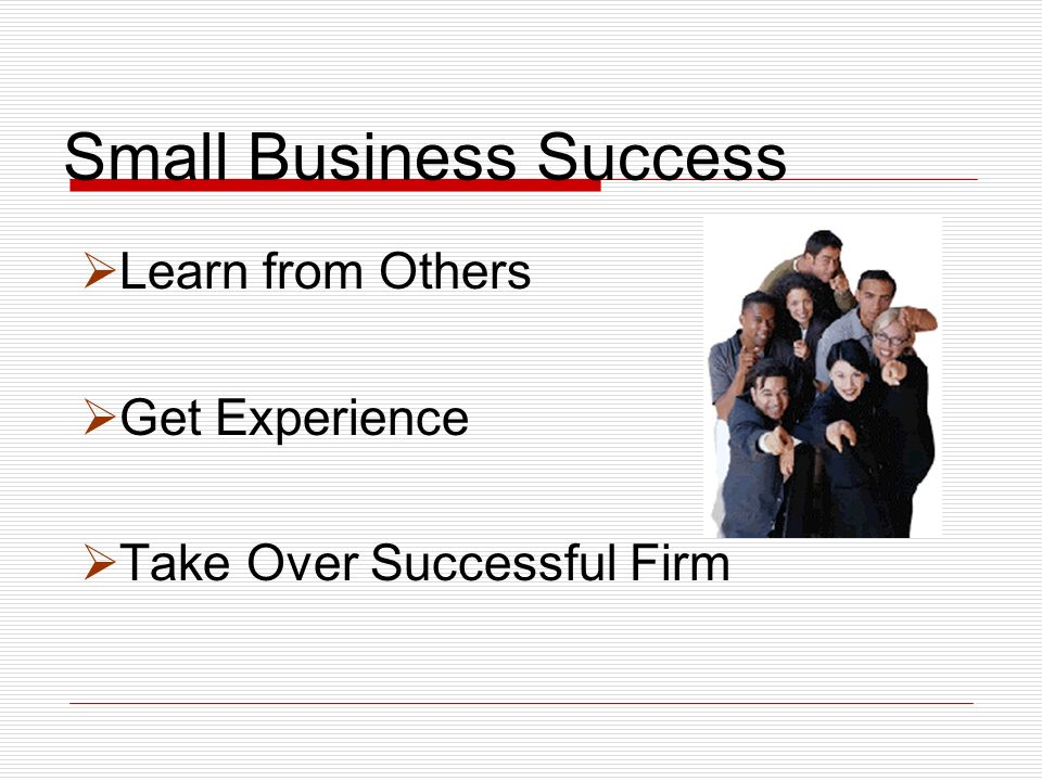 Small Business Success Learn from Others Get Experience Take Over Successful Firm