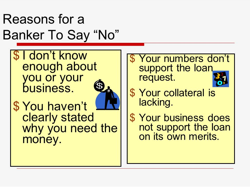 Reasons for a Banker To Say No $I dont know enough about you or your business.