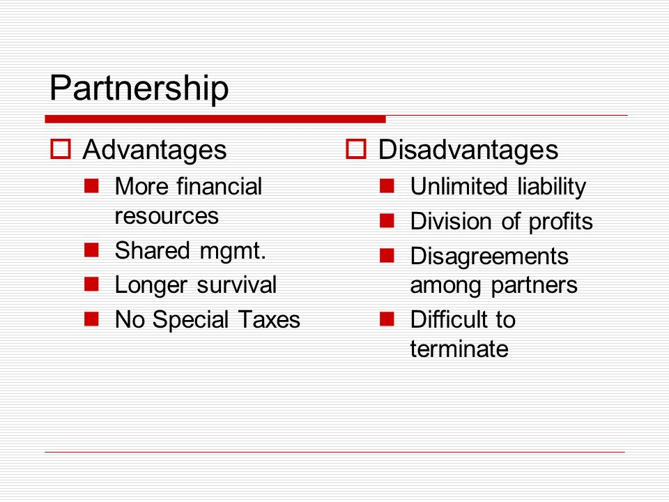 Partnership Advantages More financial resources Shared mgmt.