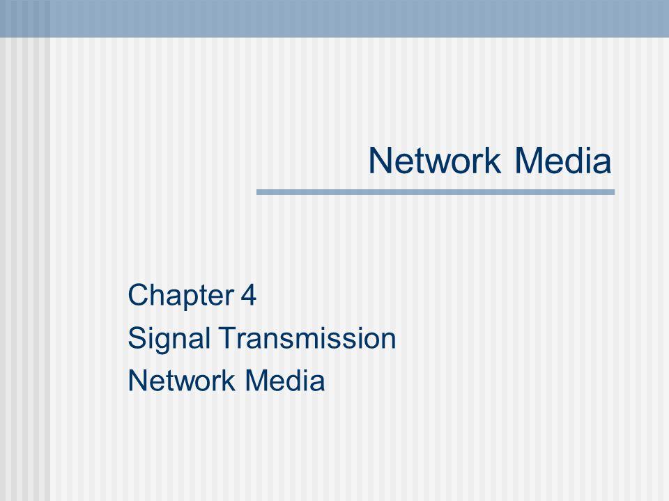 Network Media Chapter 4 Signal Transmission Network Media