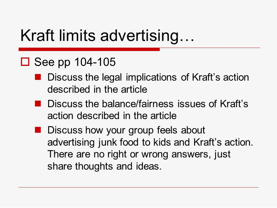 Kraft limits advertising… See pp 104-105 Discuss the legal implications of Krafts action described in the article Discuss the balance/fairness issues