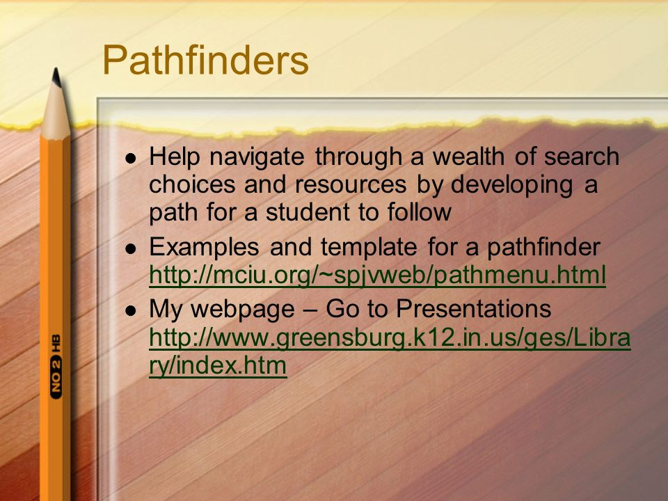 Pathfinders Help navigate through a wealth of search choices and resources by developing a path for a student to follow Examples and template for a pa