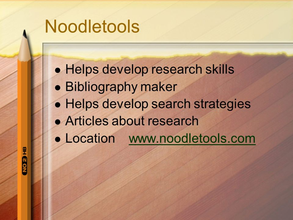 Noodletools Helps develop research skills Bibliography maker Helps develop search strategies Articles about research Location www.noodletools.comwww.n