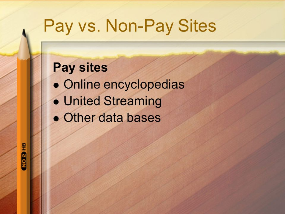 Pay vs. Non-Pay Sites Pay sites Online encyclopedias United Streaming Other data bases