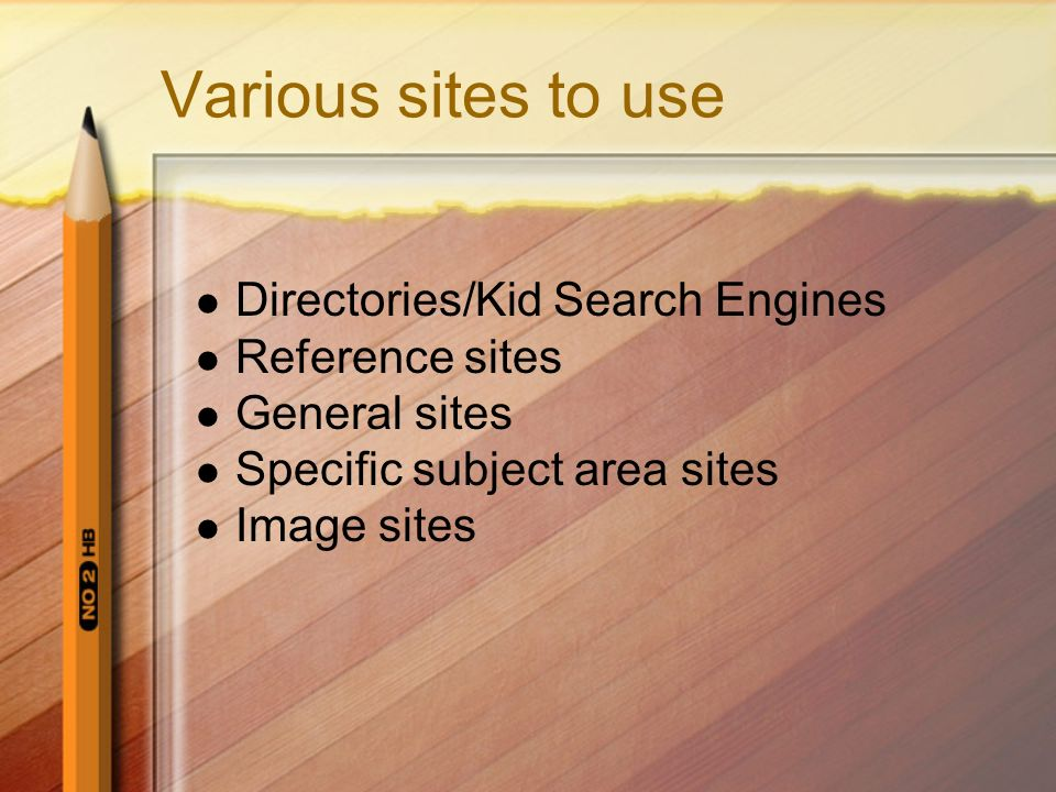 Various sites to use Directories/Kid Search Engines Reference sites General sites Specific subject area sites Image sites