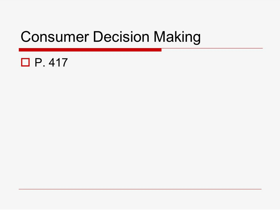 Consumer Decision Making P. 417