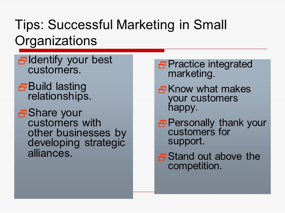Tips: Successful Marketing in Small Organizations Identify your best customers.