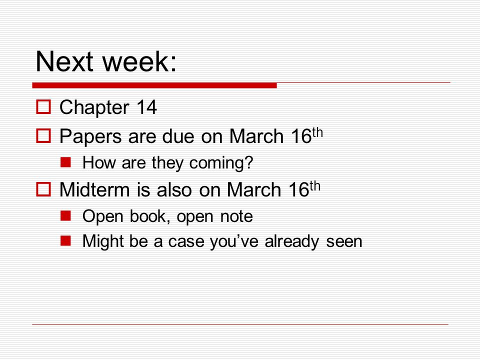 Next week: Chapter 14 Papers are due on March 16 th How are they coming.