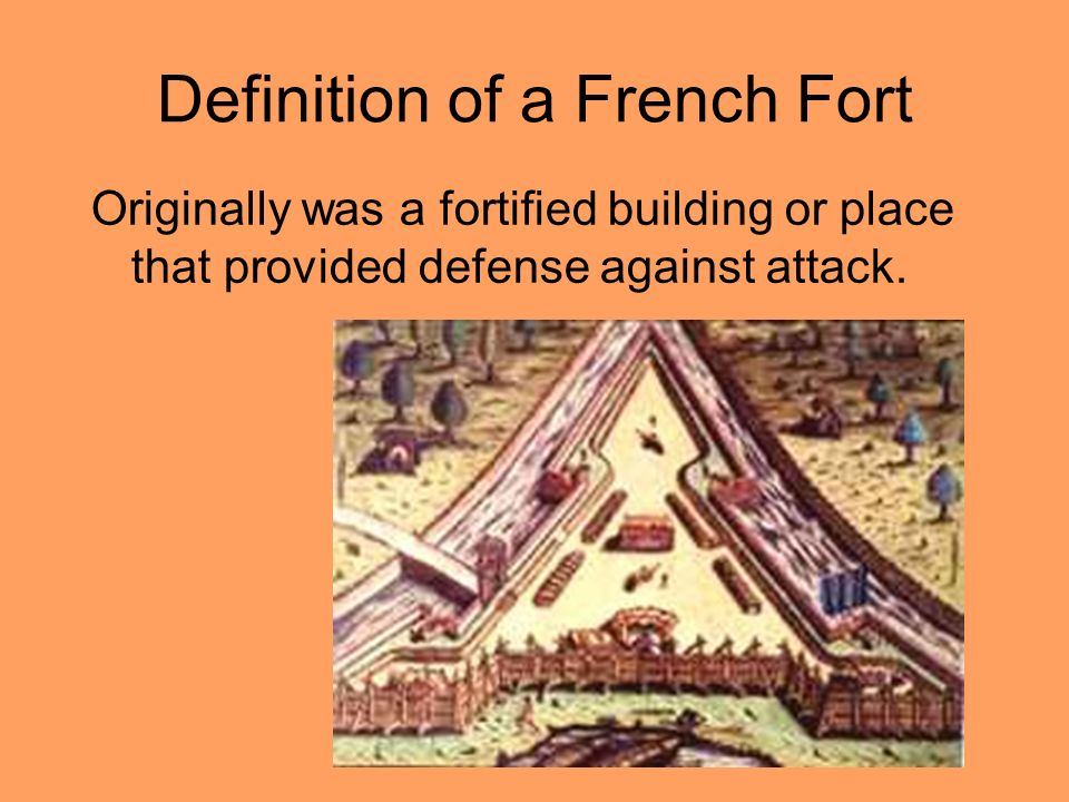 Definition of a French Fort Originally was a fortified building or place that provided defense against attack.