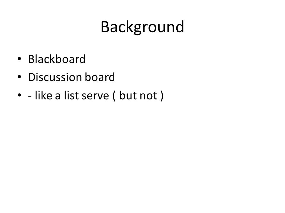 Background Blackboard Discussion board - like a list serve ( but not )