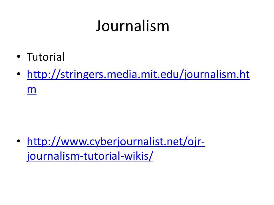 Journalism Tutorial http://stringers.media.mit.edu/journalism.ht m http://stringers.media.mit.edu/journalism.ht m http://www.cyberjournalist.net/ojr-