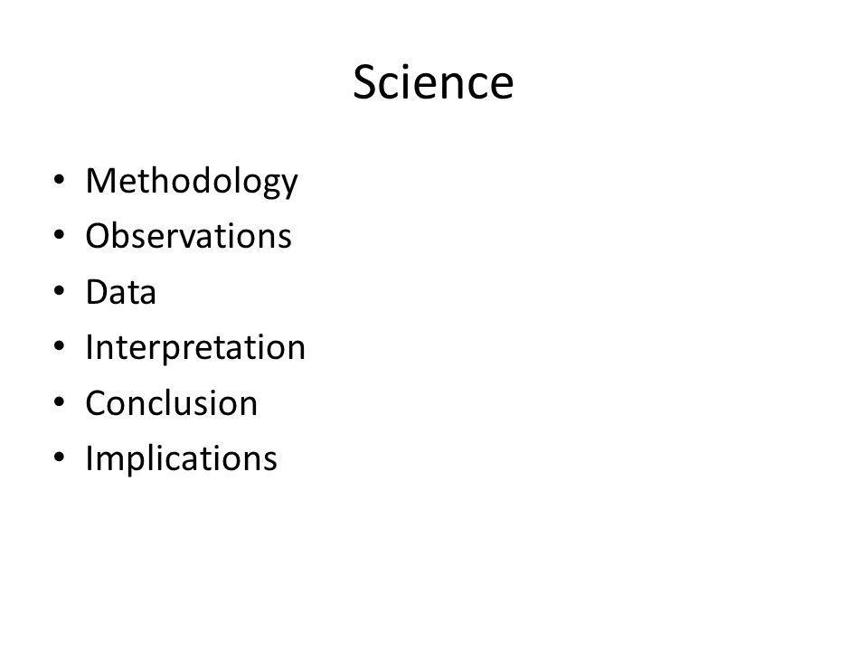 Science Methodology Observations Data Interpretation Conclusion Implications