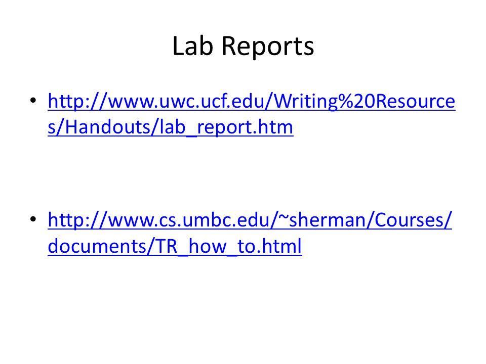 Lab Reports http://www.uwc.ucf.edu/Writing%20Resource s/Handouts/lab_report.htm http://www.uwc.ucf.edu/Writing%20Resource s/Handouts/lab_report.htm ht