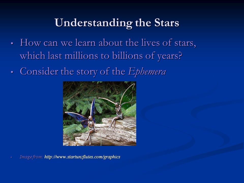 Understanding the Stars How can we learn about the lives of stars, which last millions to billions of years.
