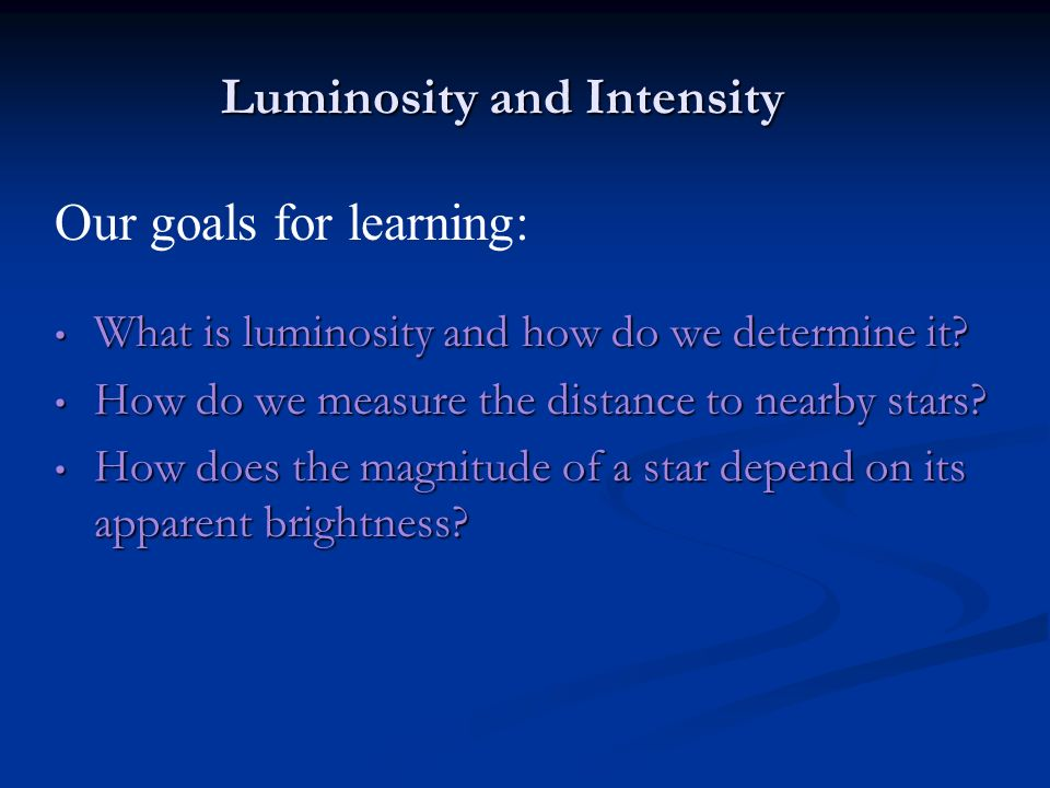 Luminosity and Intensity What is luminosity and how do we determine it.