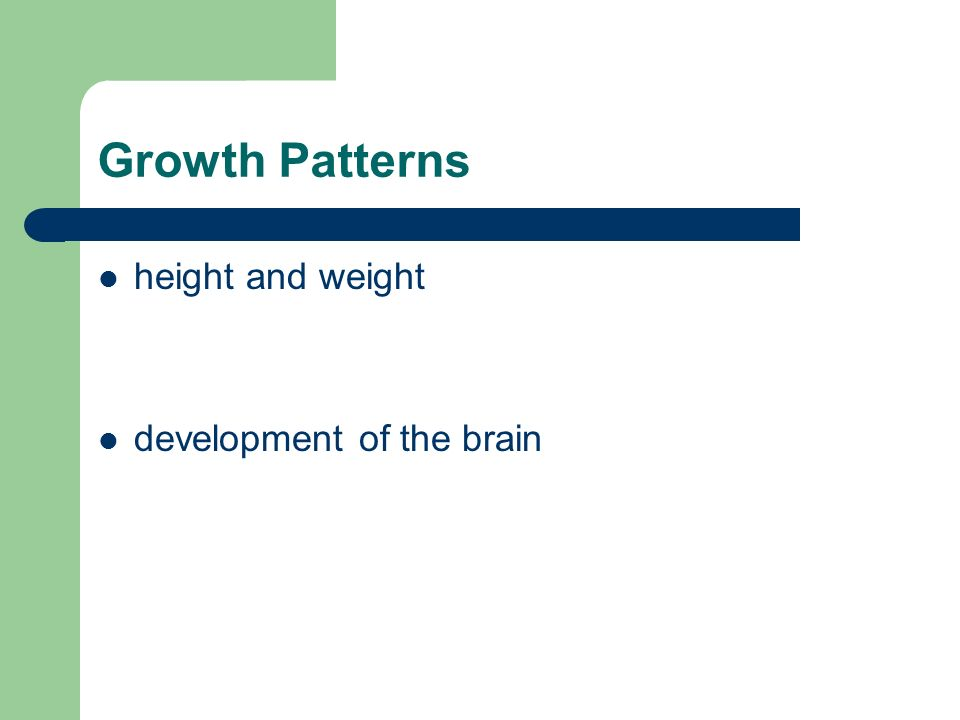 Growth Patterns height and weight development of the brain
