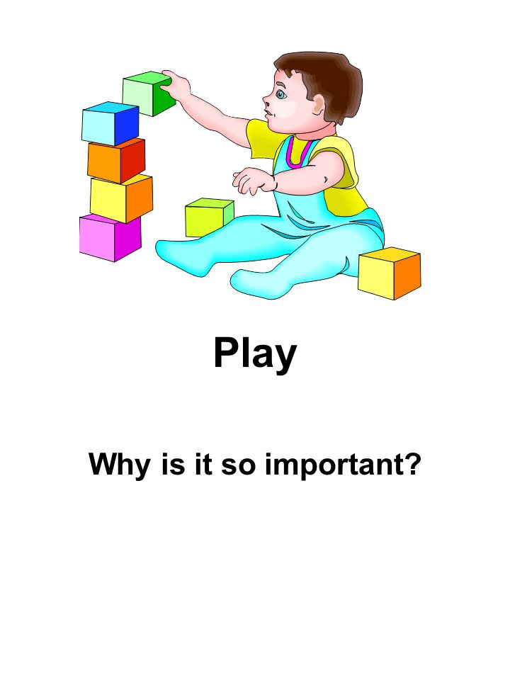 Play Why is it so important