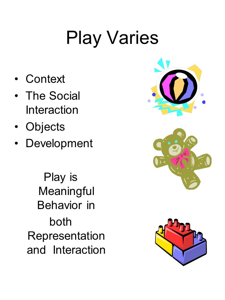 Definition Play is voluntary Play is engaging Play is meaningful Play is symbolic Play is rule governed Play is pleasurable Play is episodic