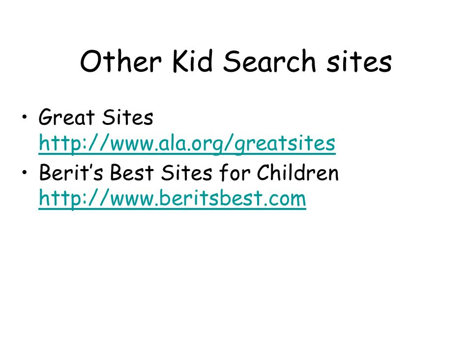 Other Kid Search sites Great Sites http://www.ala.org/greatsites http://www.ala.org/greatsites Berits Best Sites for Children http://www.beritsbest.co