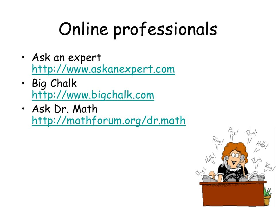 Online professionals Ask an expert     Big Chalk     Ask Dr.