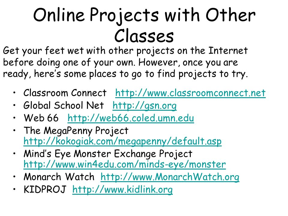 Online Projects with Other Classes Classroom Connect http://www.classroomconnect.nethttp://www.classroomconnect.net Global School Net http://gsn.orght