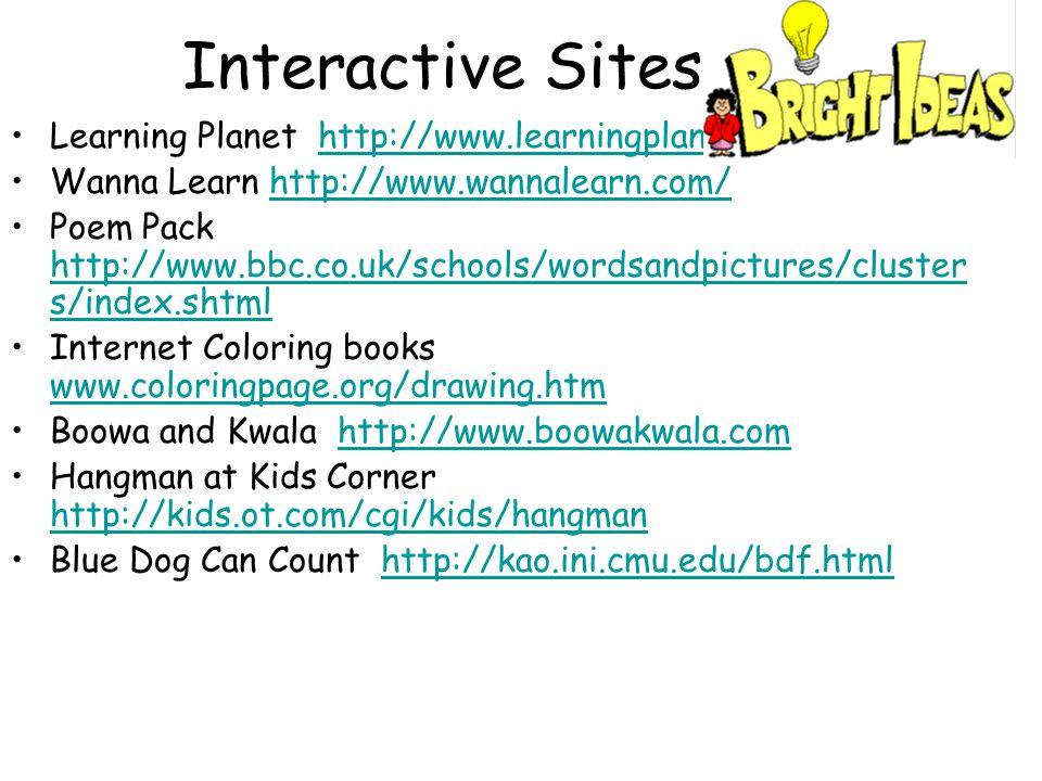 Interactive Sites Learning Planet http://www.learningplanet.com/http://www.learningplanet.com/ Wanna Learn http://www.wannalearn.com/http://www.wannal