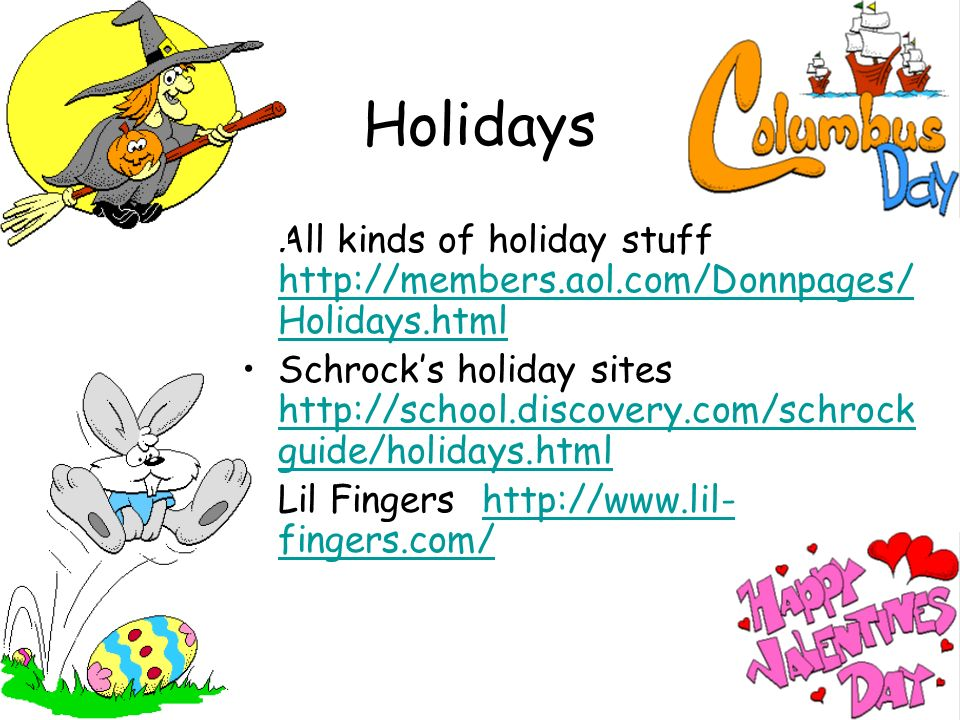 Holidays All kinds of holiday stuff   Holidays.html   Holidays.html Schrocks holiday sites   guide/holidays.html   guide/holidays.html Lil Fingers   fingers.com/  fingers.com/