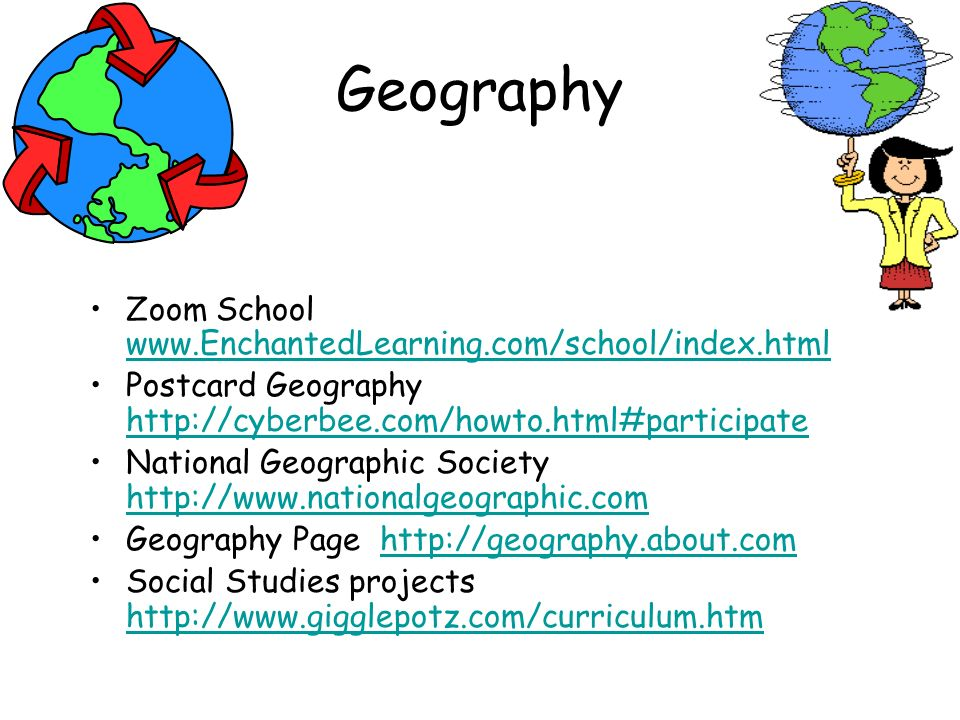 Geography Zoom School www.EnchantedLearning.com/school/index.html www.EnchantedLearning.com/school/index.html Postcard Geography http://cyberbee.com/h