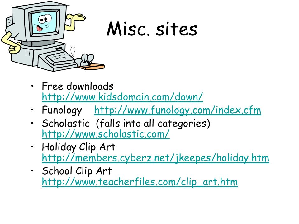 Misc. sites Free downloads http://www.kidsdomain.com/down/ http://www.kidsdomain.com/down/ Funology http://www.funology.com/index.cfmhttp://www.funolo