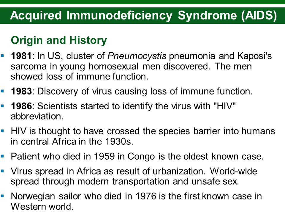 Copyright © 2010 Pearson Education, Inc. Acquired Immunodeficiency Syndrome (AIDS) Origin and History 1981: In US, cluster of Pneumocystis pneumonia a