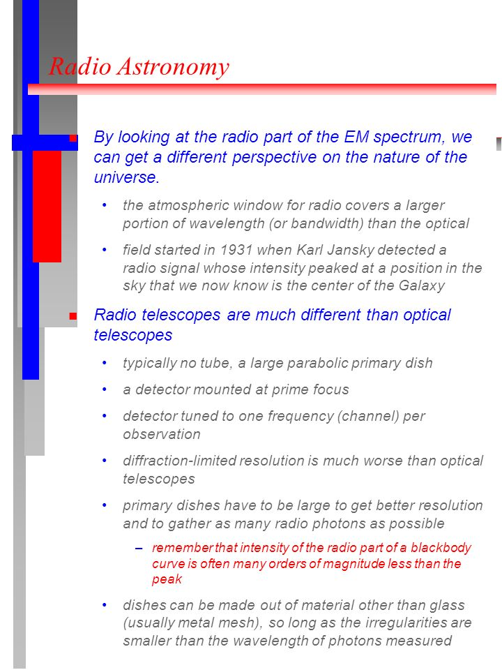 Radio Astronomy By looking at the radio part of the EM spectrum, we can get a different perspective on the nature of the universe. the atmospheric win