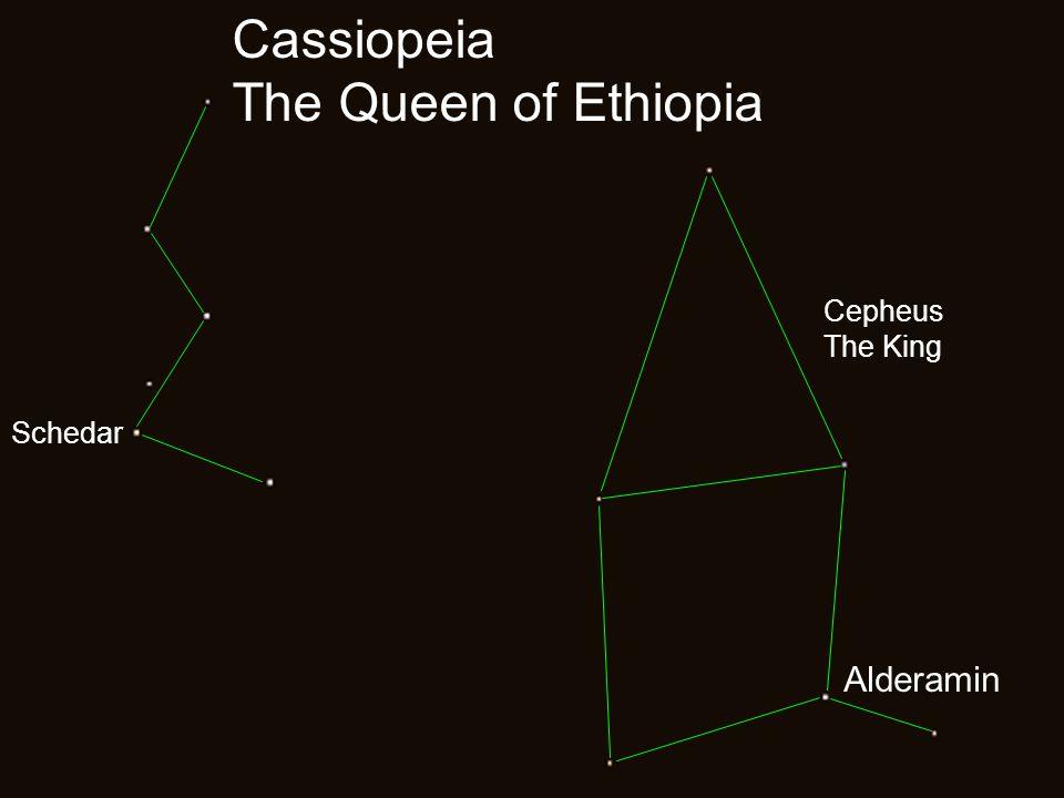 Cassiopeia The Queen of Ethiopia Schedar Alderamin Cepheus The King