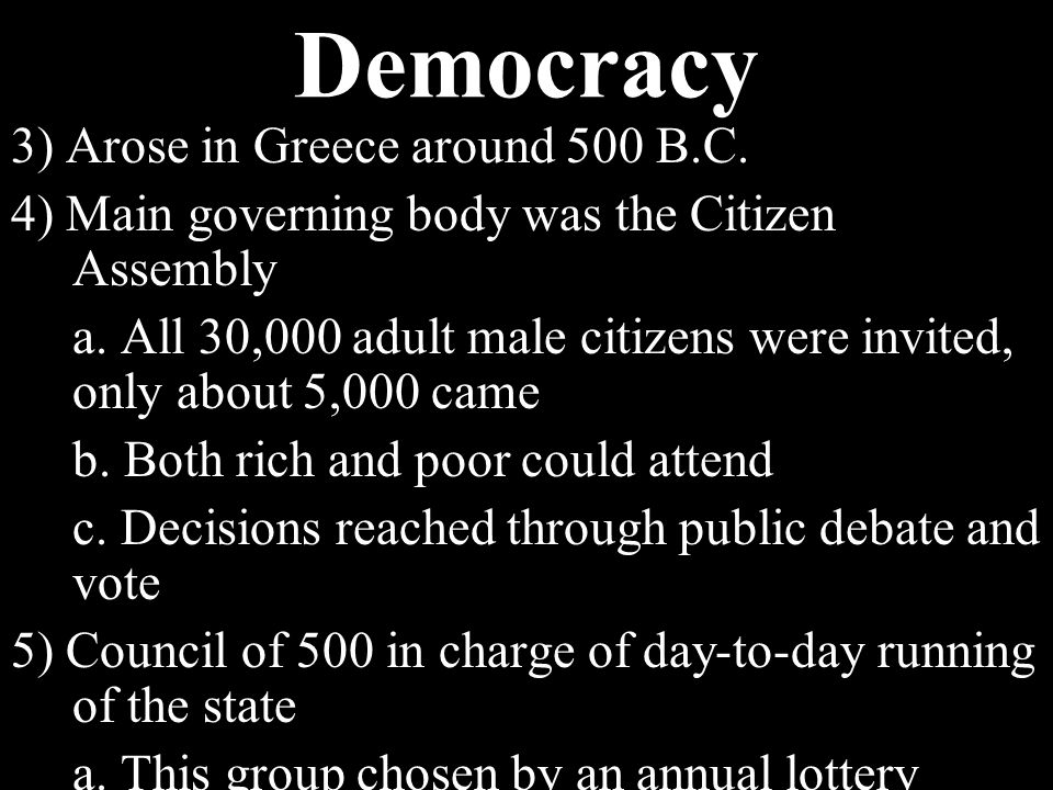 Democracy 1)Ruling power is in the hands of all the people 2)Comes from two Greek terms a.