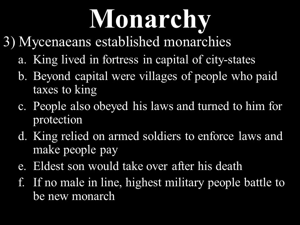 Monarchy 1)Ruling power is in the hands of one person a.Usually a king, helped by a council of advisors 2)Comes from two Greek terms a.Monos = single b.Arkhein = rule