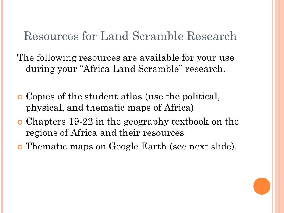 Resources for Land Scramble Research The following resources are available for your use during your Africa Land Scramble research. Copies of the stude