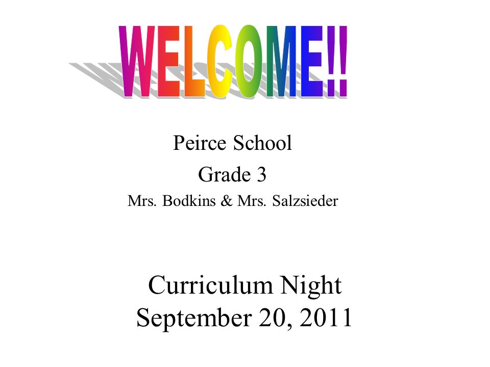 Curriculum Night September 20, 2011 Peirce School Grade 3 Mrs. Bodkins & Mrs. Salzsieder