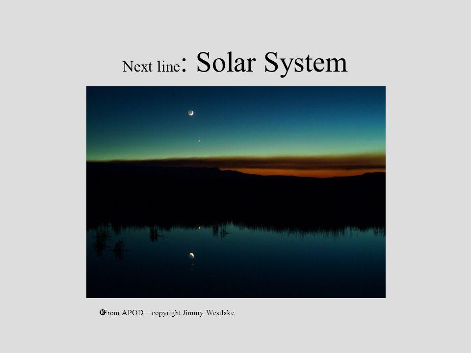 Next line : Solar System From APODcopyright Jimmy Westlake