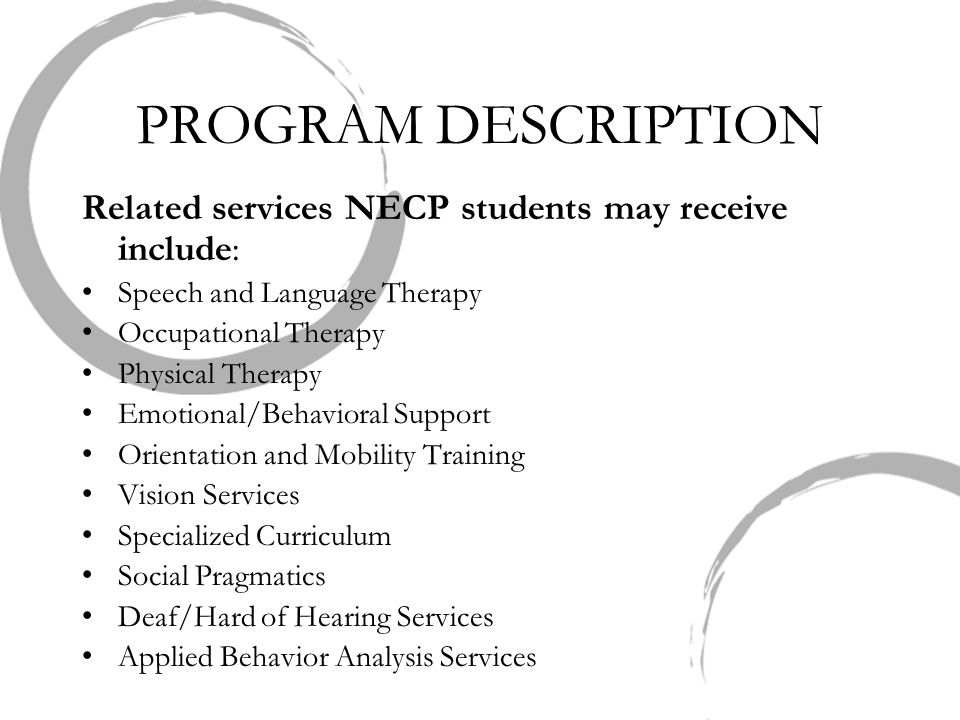 PROGRAM DESCRIPTION Related services NECP students may receive include: Speech and Language Therapy Occupational Therapy Physical Therapy Emotional/Be