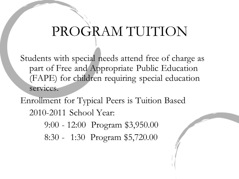 PROGRAM TUITION Students with special needs attend free of charge as part of Free and Appropriate Public Education (FAPE) for children requiring special education services.
