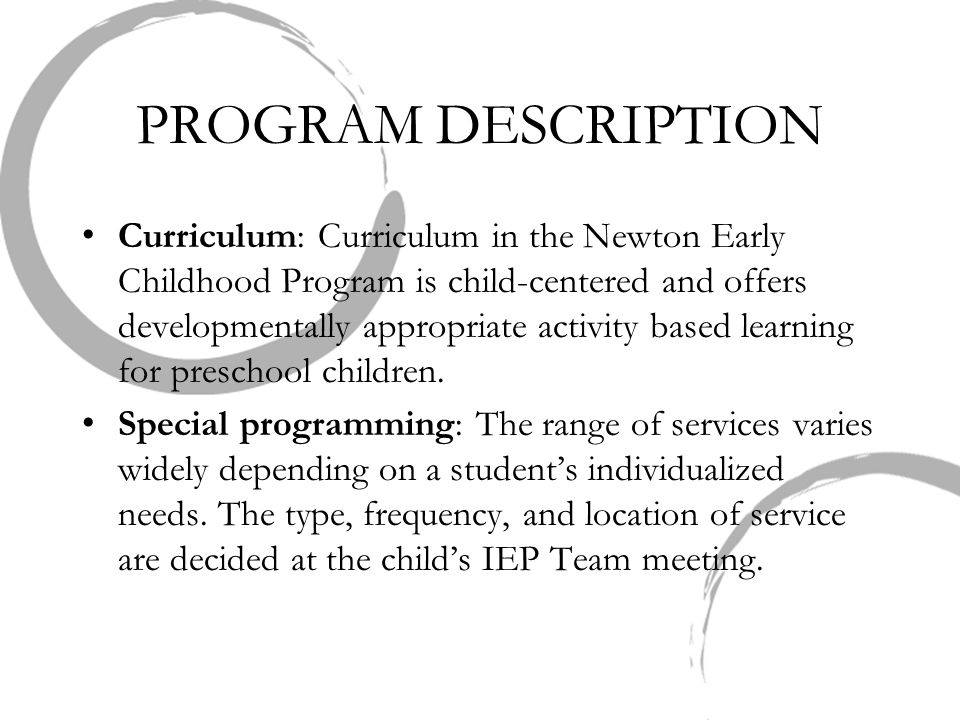 PROGRAM DESCRIPTION Curriculum: Curriculum in the Newton Early Childhood Program is child-centered and offers developmentally appropriate activity bas