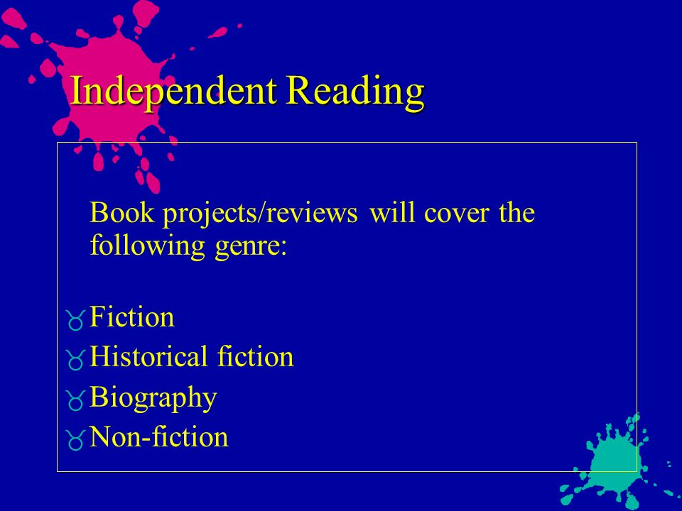 Independent Reading Book projects/reviews will cover the following genre: Fiction Historical fiction Biography Non-fiction