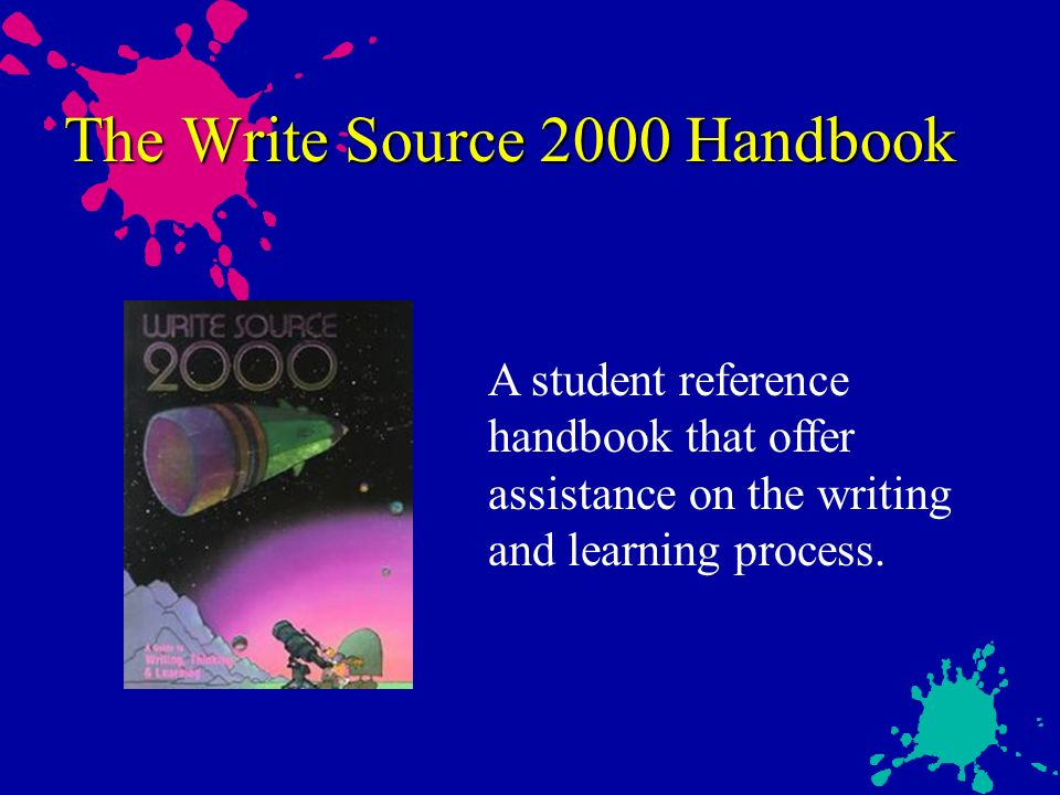 The Write Source 2000 Handbook A student reference handbook that offer assistance on the writing and learning process.