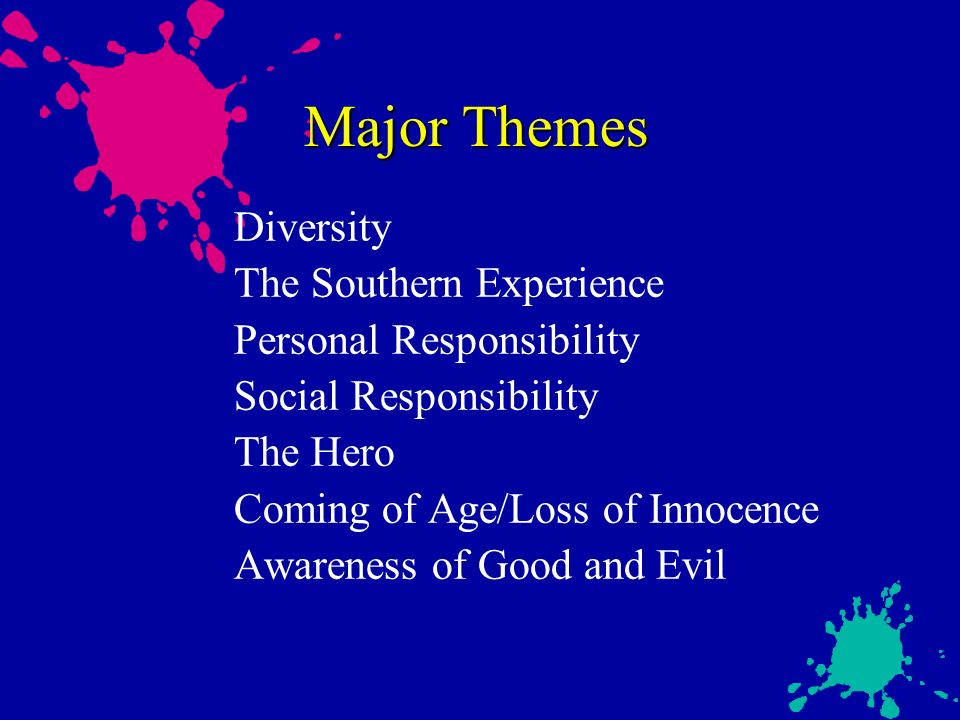 Major Themes Diversity The Southern Experience Personal Responsibility Social Responsibility The Hero Coming of Age/Loss of Innocence Awareness of Good and Evil