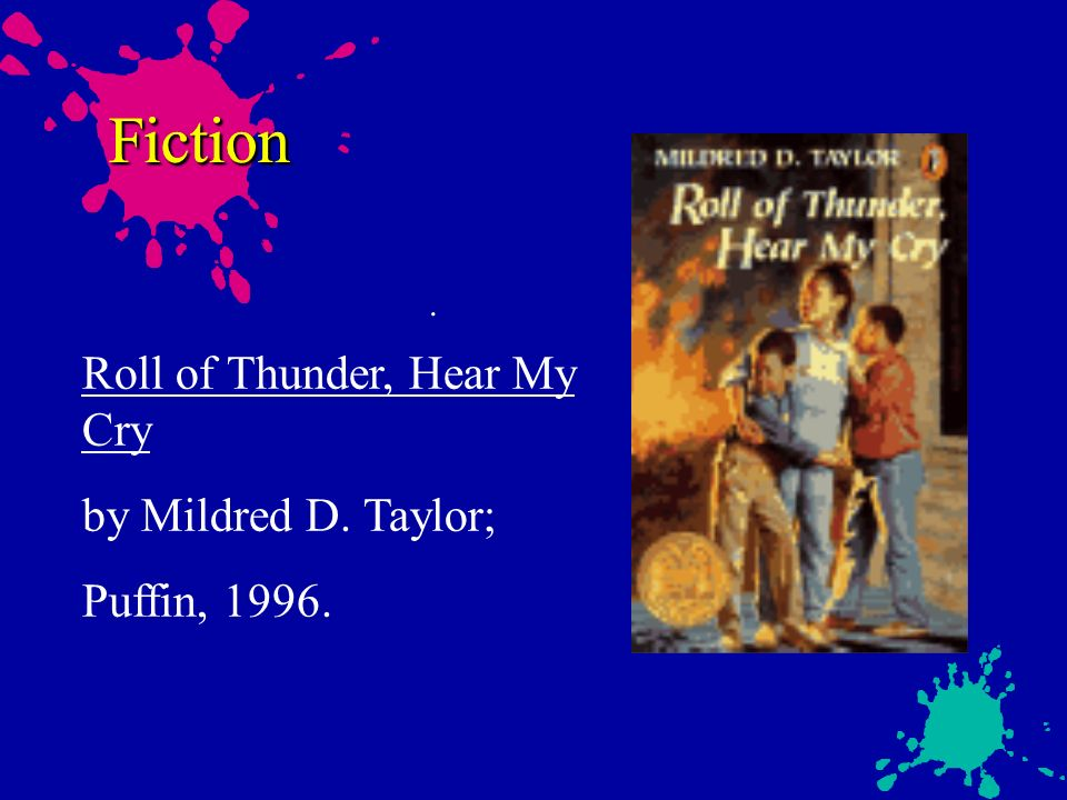 Fiction. Roll of Thunder, Hear My Cry by Mildred D. Taylor; Puffin, 1996. Fiction